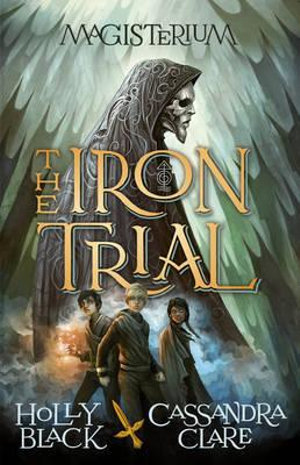 The Iron Trial : Magisterium : Book 1 - Cassandra Clare