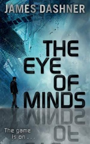 The Eye of Minds  : The Mortality Doctrine Series : Book 1 - James Dashner