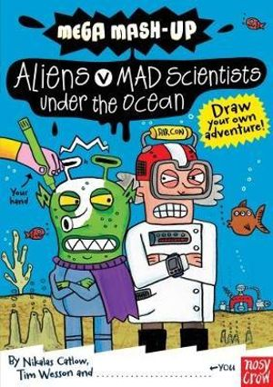 Mega Mash-Up : Aliens v Mad Scientists Under the Ocean - Nikalas Catlow