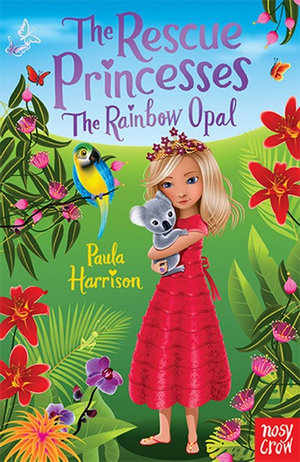 The Rescue Princesses : The Rainbow Opal - Paula Harrison
