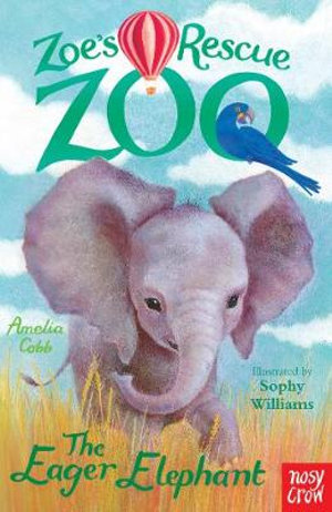 Zoe's Rescue Zoo : The Eager Elephant - Amelia Cobb