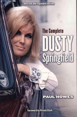 The Complete Dusty Springfield - Paul Howes