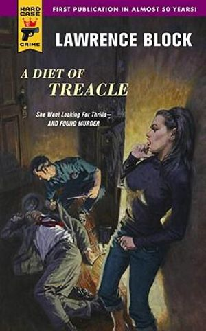 A Diet of Treacle : A Hard Case Crime Novel - Lawrence Block