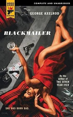 Blackmailer : A Hard Case Crime Novel - George Axelrod
