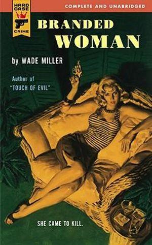 Branded Woman : A Hard Case Crime Novel - Wade Miller