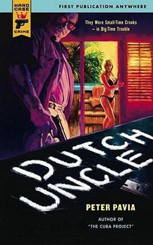 Dutch Uncle : A Hard Case Crime Novel - Peter Pavia