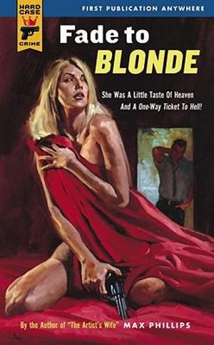 Fade to Blonde : A Hard Case Crime Novel : Book 2 - Max Phillips