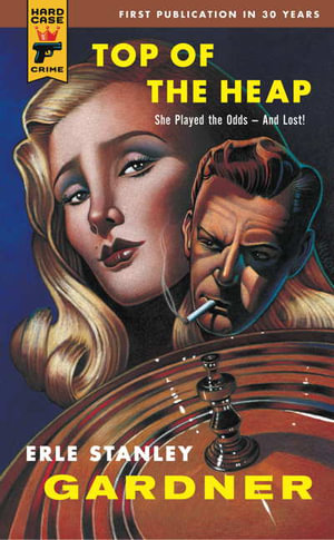 Top of the Heap : A Hard Case Crime Novel - Erle Stanley Gardner