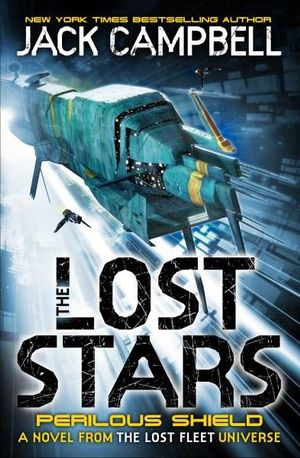 The Lost Stars : Perilous Shield : A Novel in the Lost Fleet Universe : Book 2 - Jack Campbell