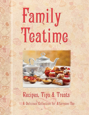 Family Teatime : Recipes, Tips & Treats : A Delicious Collection for Afternoon Tea - L. K. Bulbeck