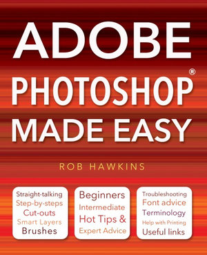 Adobe Photoshop Made Easy : Made Easy - Rob Hawkins