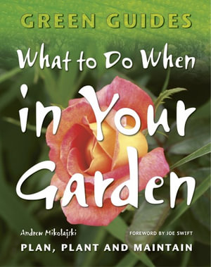 What to Do When in Your Garden : Plan, Plant and Maintain - Andrew Mikolajski