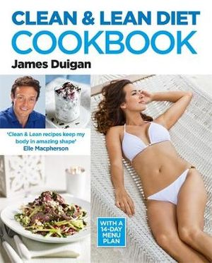 The Clean & Lean Cookbook : Over 100 Delicious, Healthy Recipes - with a 14-day Menu Plan - James Duigan