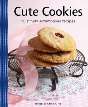 Cute Cookies : 50 Simply Scrumptious Recipes - Kyle Cathie