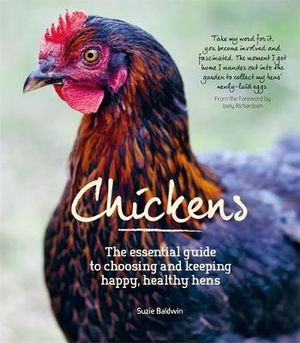 Chickens : The Essential Guide to Choosing and Keeping Happy, Healthy Hens - Suzie Baldwin