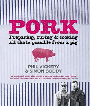 Pork : Perparing, Curing and Cooking All That is Possible from a Pig - Phil Vickery