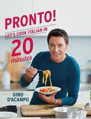 Pronto! : Let's Cook Italian in 20 Minutes - Gino D'Acampo