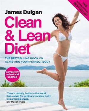 Clean & Lean Diet : The Bestselling Book on Achieving Your Perfect Body - James Duigan