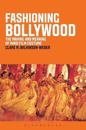 Fashioning Bollywood : The Making and Meaning of Hindi Film Costume - Clare M. Wilkinson-Weber