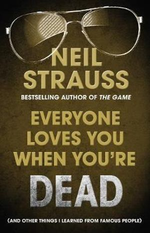 Everyone Loves You When You're Dead : And Other Things I Learned From Famous People - Neil Strauss