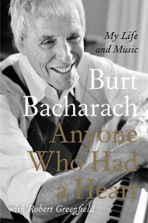Anyone Who Had a Heart : My Life and Music - Burt F. Bacharach