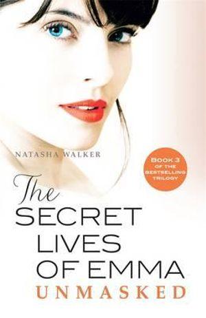 The Secret Lives of Emma : Unmasked : Book Three - Natasha Walker