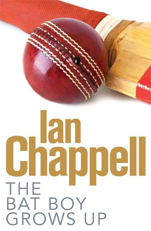 The Bat Boy Grows Up - Ian Chappell