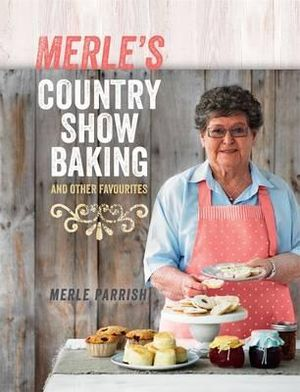 Merle's Country Show Baking  : And Other Favourites - Merle Parrish