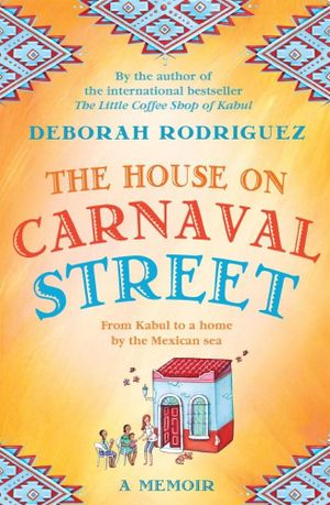 The House on Carnaval Street : A Memoir - Deborah Rodriguez