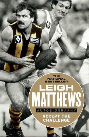 Accept The Challenge : The Autobiography - Leigh Matthews