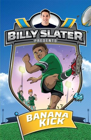 Banana Kick : Billy Slater : Book 2 - Patrick Loughlin