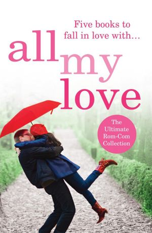 All My Love : Five books to fall in love with... - Loretta Hill