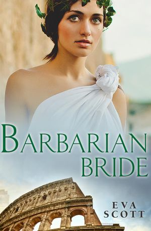 Barbarian Bride : Romancing the Romans - Eva Scott