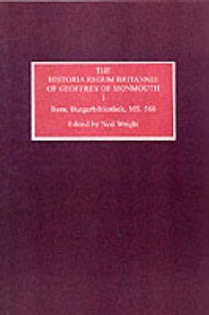 Historia Regum Britannie of Geoffrey of Monmouth I: Bern, Burgerbibliothek, MS 568 Neil Wright