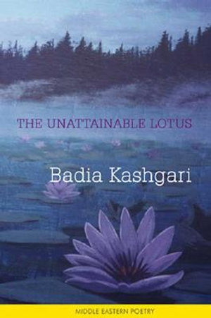 The Unattainable Lotus : A Bilingual Anthology of Poetry - Badia Kashgari