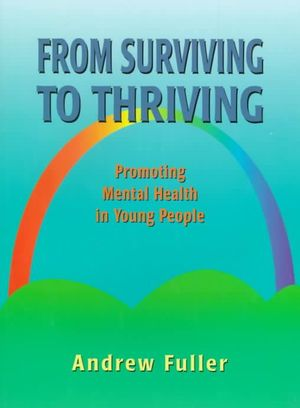 From Thriving to Surviving: Promoting Mental Health in Young People Andrew Fuller