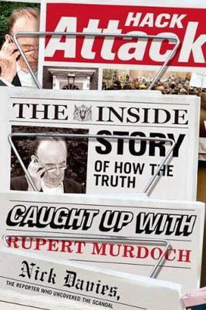 Hack Attack : The Inside Story of How the Truth Caught Up with Rupert Murdoch - Nick Davies
