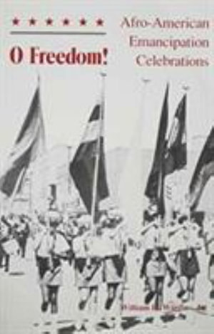 O Freedom! : Afro-American Emancipation Celebration - William H. Jr Wiggins