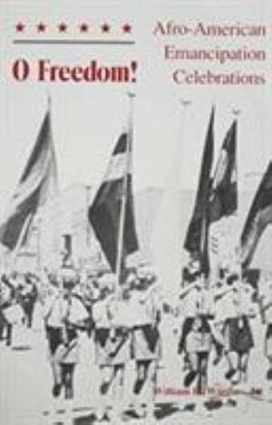 O Freedom! : Afro-American Emancipation Celebration - William H. Jr Wiggins