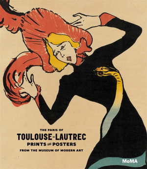 The Paris of Toulouse-Lautrec : Prints and Posters from the Museum of Modern Art - Sarah Suzuki
