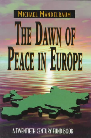 The Dawn of Peace in Europe : Twentieth Century Fund Book - Michael Mandelbaum