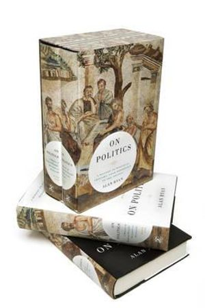 On Politics : 2 x Hardcover Books in 1 x Slipcased Boxed Set : A History of Political Thought from Herodotus to the Present - Alan Ryan