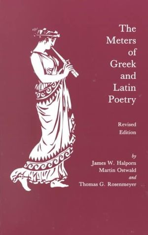 The Meters of Greek and Latin Poetry James W. Halporn, Martin Ostwald and Thomas G. Rosenmeyer