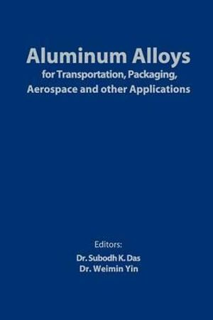 Aluminum Alloys for Transportation, Packaging, Aerospace, and Other Applications - Subodh K. Das