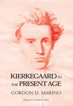 Kierkegaard in the Present Age Gordon Daniel Marino