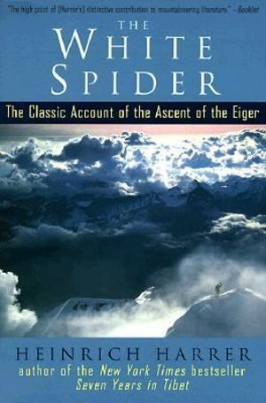 The White Spider : The Classic Account of the Ascent of the Eiger :  The Classic Account of the Ascent of the Eiger - Heinrich Harrer