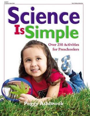 Science is Simple : Over 250 Activities for Children 3-6 - Peggy Ashbrook
