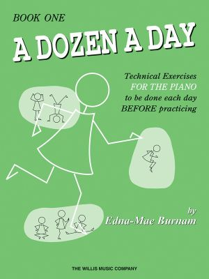 A Dozen a Day Book 1 : Technical Exercises for the Piano to Be Done Each Day Before Practicing - Edna Mae Burnam