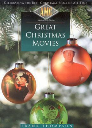 American Movie Classics' Great Christmas Movies: Celebrating the Best Christmas Films of All Time Frank Thompson