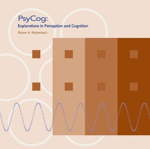 Psycog : Explorations in Perception and Cognition - Robert A. Wyttenbach